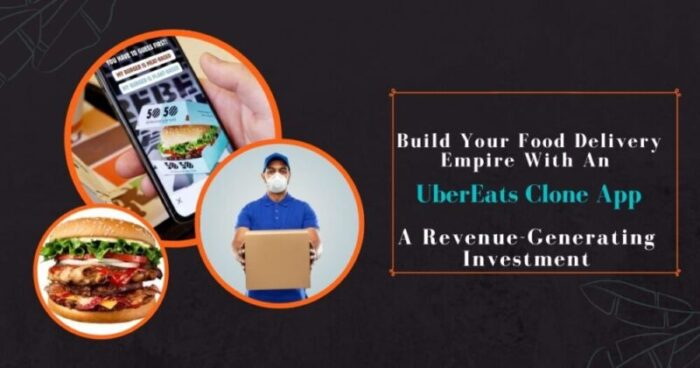 Build Your Food Delivery Empire With An UberEats Clone App – A Revenue-Generating Investment