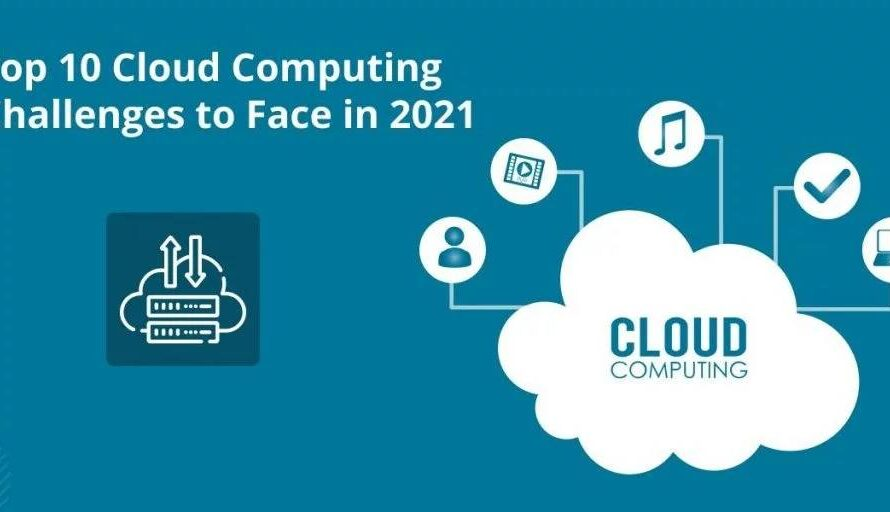 Top 10 Cloud Computing Challenges to Face in 2021